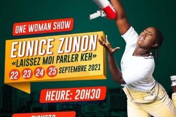 "ONE WOMAN SHOW EUNICE ZUNON : ""LAISSEZ MOI PARLER KEH"""